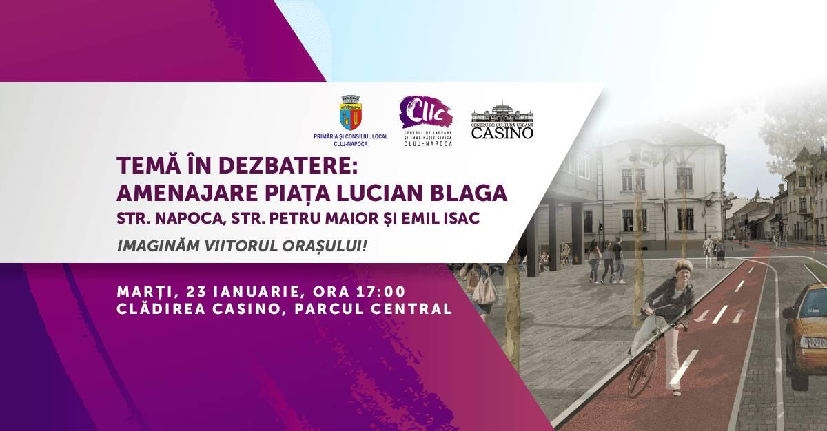 """Dezbatere pe tema amenajării Pieţei """"Lucian Blaga"""", în 23 ianuarie, la Casino"""